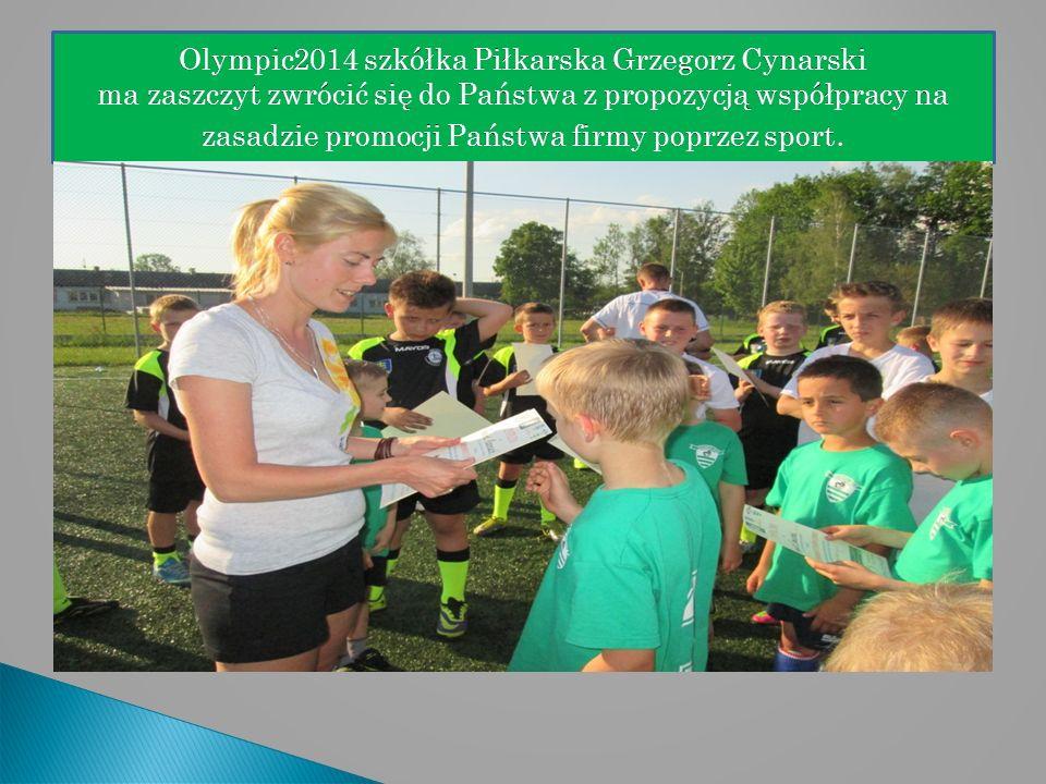 Olympic2014 szkółka Piłkarska Grzegorz Cynarski ma zaszczyt zwrócić się do Państwa z propozycją współpracy na zasadzie promocji Państwa firmy poprzez sport.