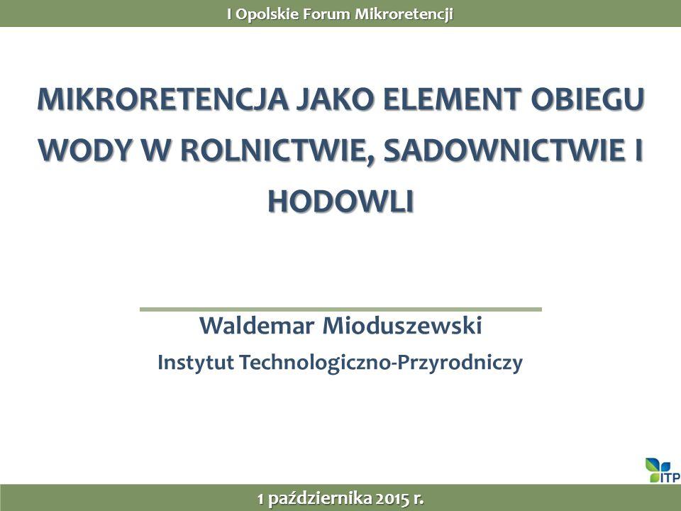 ZAKRES WYSTĄPIENIA 1.Wprowadzenie – nowe wyzwania w gospodarce wodnej 2.Zasoby wodne Polski 3.Co to jest mała (mikro, naturalna) retencja 4.Zbiorniki wodne, systemy melioracyjne 5.Zarządzanie małą retencją 6.Podsumowanie I Opolskie Forum Mikroretencji