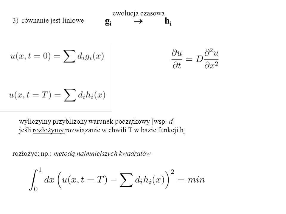 3) równanie jest liniowe g i  h i ewolucja czasowa wyliczymy przybliżony warunek początkowy [wsp.