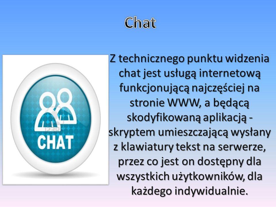 Z technicznego punktu widzenia chat jest usługą internetową funkcjonującą najczęściej na stronie WWW, a będącą skodyfikowaną aplikacją - skryptem umieszczającą wysłany z klawiatury tekst na serwerze, przez co jest on dostępny dla wszystkich użytkowników, dla każdego indywidualnie.