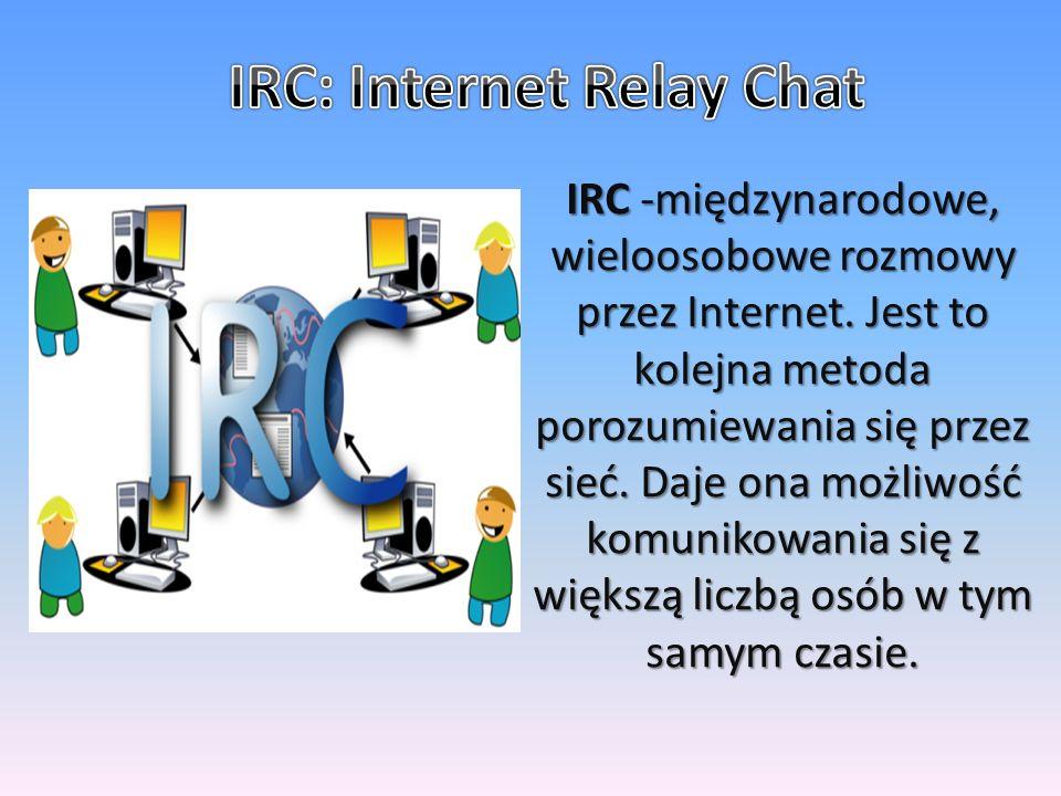 IRC -międzynarodowe, wieloosobowe rozmowy przez Internet.