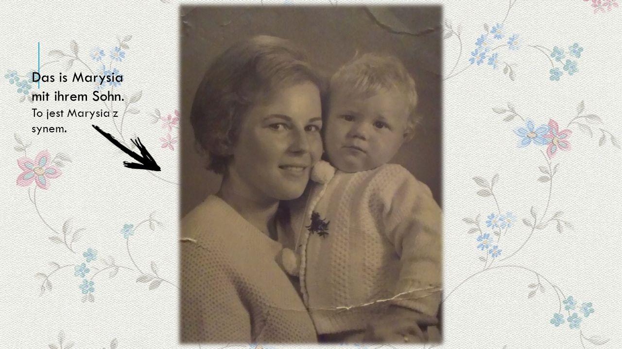 Das is Marysia mit ihrem Sohn. To jest Marysia z synem.