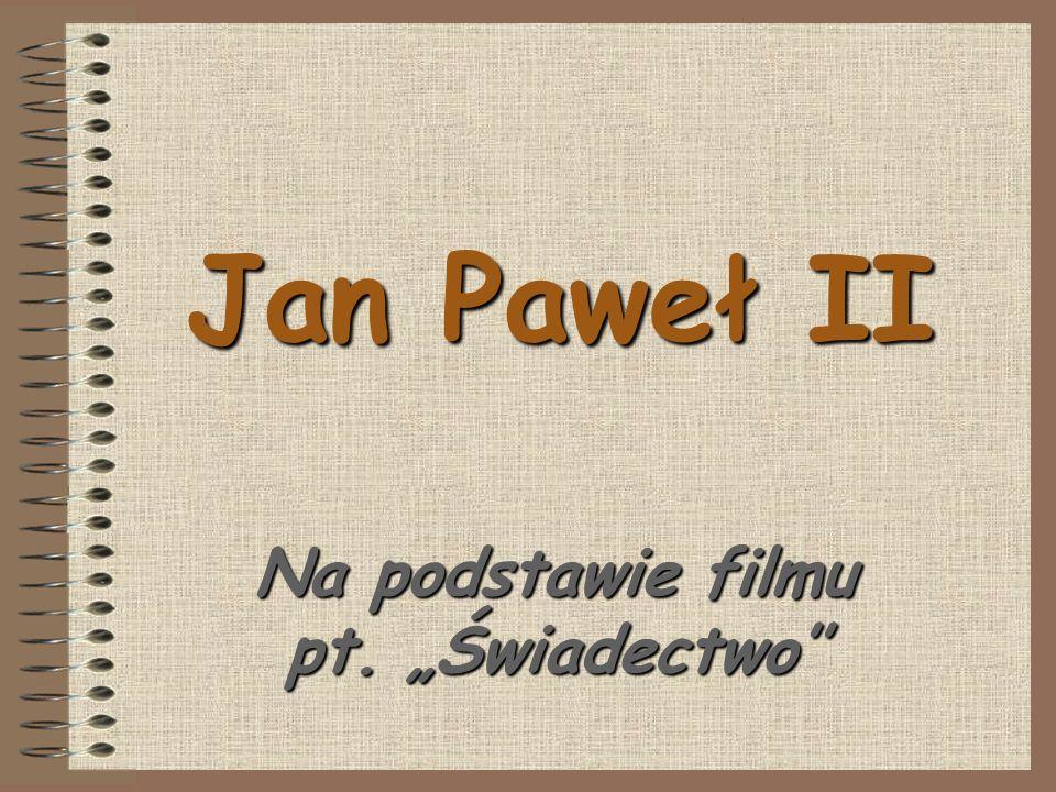 """Jan Paweł II Na podstawie filmu pt. """"Świadectwo''"""