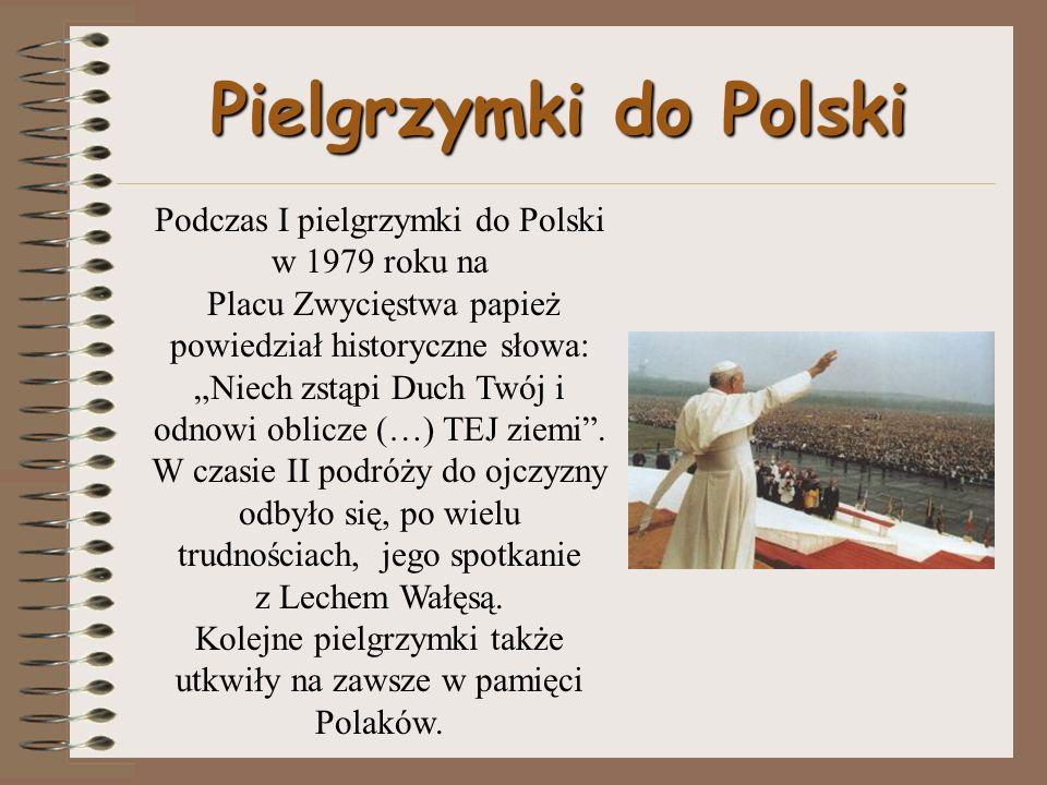 """Pielgrzymki do Polski Podczas I pielgrzymki do Polski w 1979 roku na Placu Zwycięstwa papież powiedział historyczne słowa: """"Niech zstąpi Duch Twój i odnowi oblicze (…) TEJ ziemi ."""