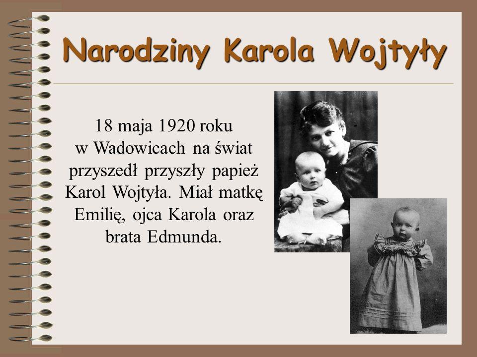 Narodziny Karola Wojtyły 18 maja 1920 roku w Wadowicach na świat przyszedł przyszły papież Karol Wojtyła.