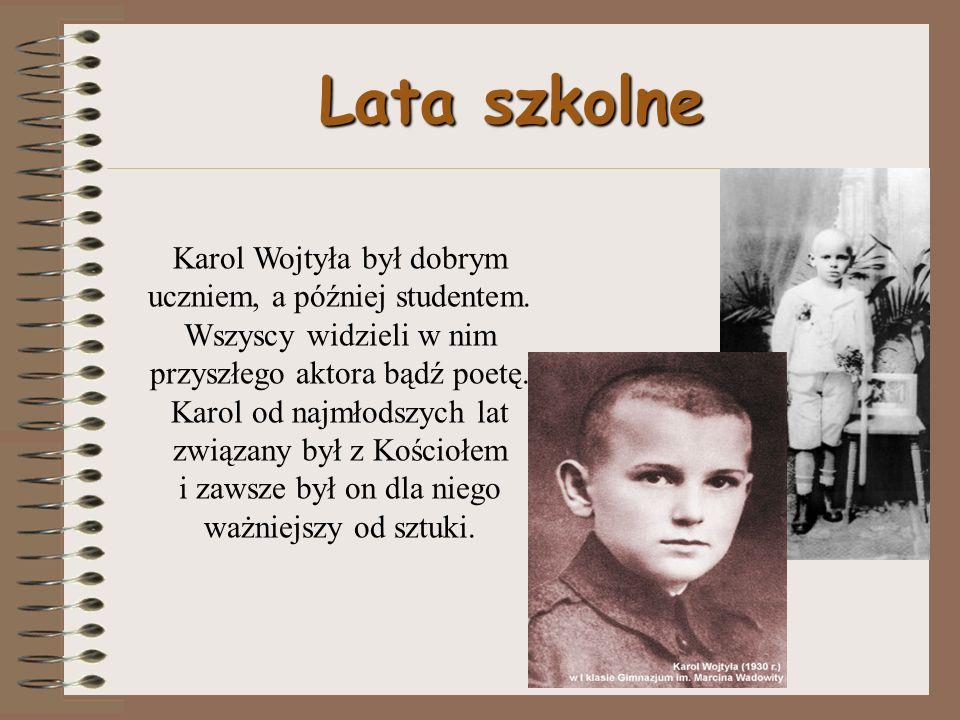 Lata szkolne Karol Wojtyła był dobrym uczniem, a później studentem.