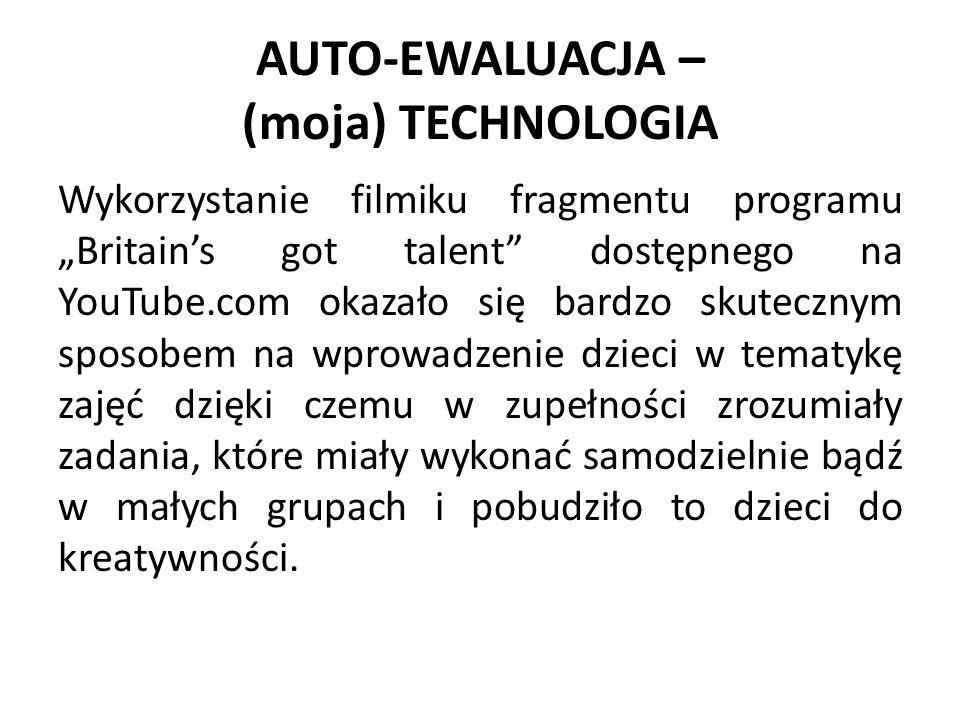"""AUTO-EWALUACJA – (moja) TECHNOLOGIA Wykorzystanie filmiku fragmentu programu """"Britain's got talent"""" dostępnego na YouTube.com okazało się bardzo skute"""