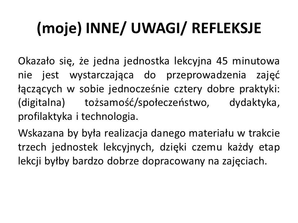 (moje) INNE/ UWAGI/ REFLEKSJE Okazało się, że jedna jednostka lekcyjna 45 minutowa nie jest wystarczająca do przeprowadzenia zajęć łączących w sobie j