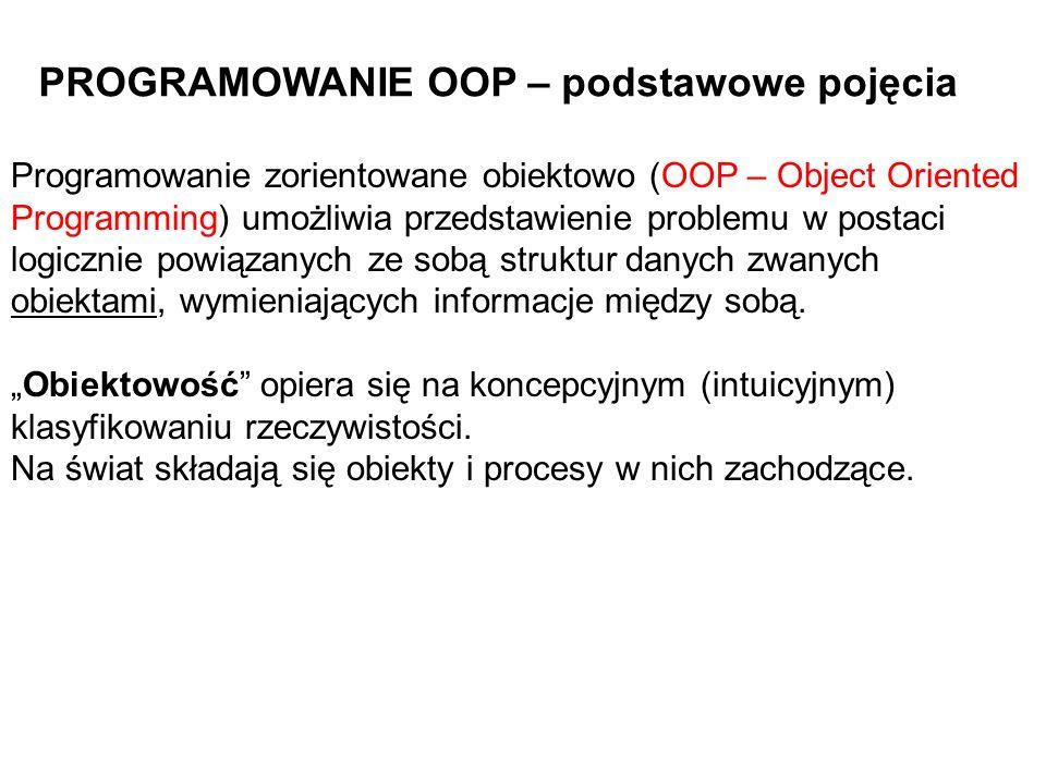 Programowanie zorientowane obiektowo (OOP – Object Oriented Programming) umożliwia przedstawienie problemu w postaci logicznie powiązanych ze sobą struktur danych zwanych obiektami, wymieniających informacje między sobą.