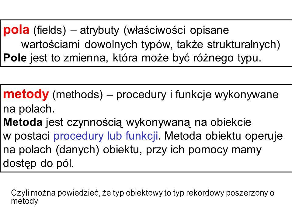 pola (fields) – atrybuty (właściwości opisane wartościami dowolnych typów, także strukturalnych) Pole jest to zmienna, która może być różnego typu.