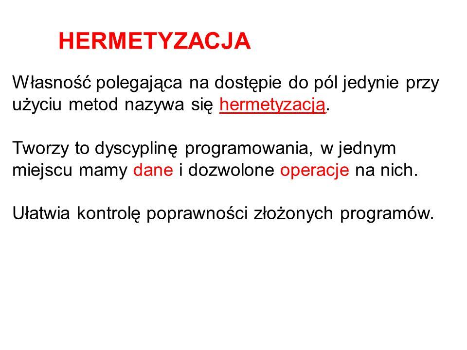 Własność polegająca na dostępie do pól jedynie przy użyciu metod nazywa się hermetyzacją.