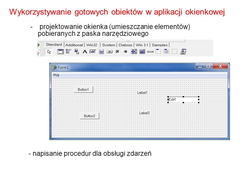 Wykorzystywanie gotowych obiektów w aplikacji okienkowej - projektowanie okienka (umieszczanie elementów) pobieranych z paska narzędziowego - napisanie procedur dla obsługi zdarzeń