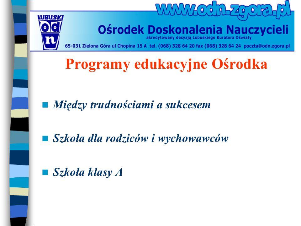 Programy edukacyjne Ośrodka Między trudnościami a sukcesem Szkoła dla rodziców i wychowawców Szkoła klasy A