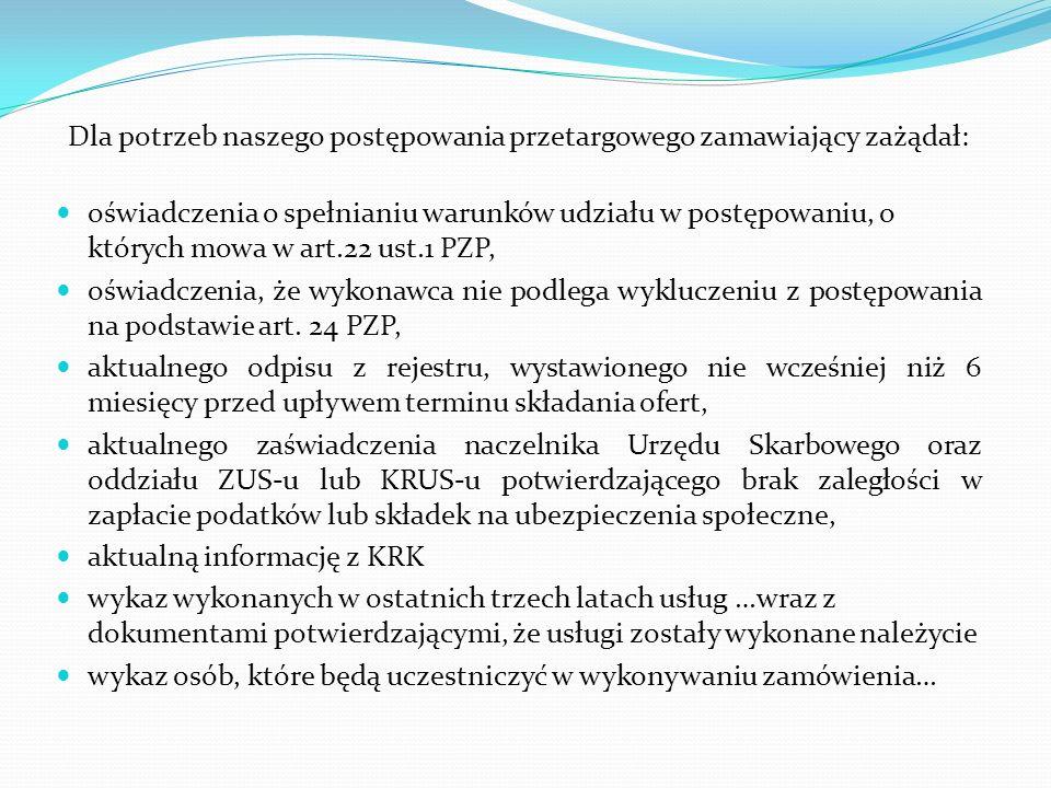 Dla potrzeb naszego postępowania przetargowego zamawiający zażądał: oświadczenia o spełnianiu warunków udziału w postępowaniu, o których mowa w art.22