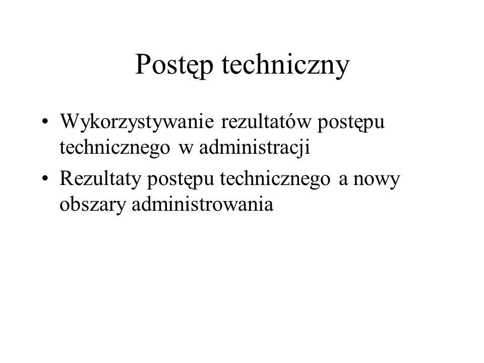 Postęp techniczny Wykorzystywanie rezultatów postępu technicznego w administracji Rezultaty postępu technicznego a nowy obszary administrowania