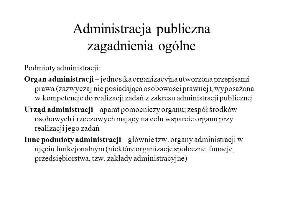 Administracja publiczna zagadnienia ogólne Podmioty administracji: Organ administracji – jednostka organizacyjna utworzona przepisami prawa (zazwyczaj