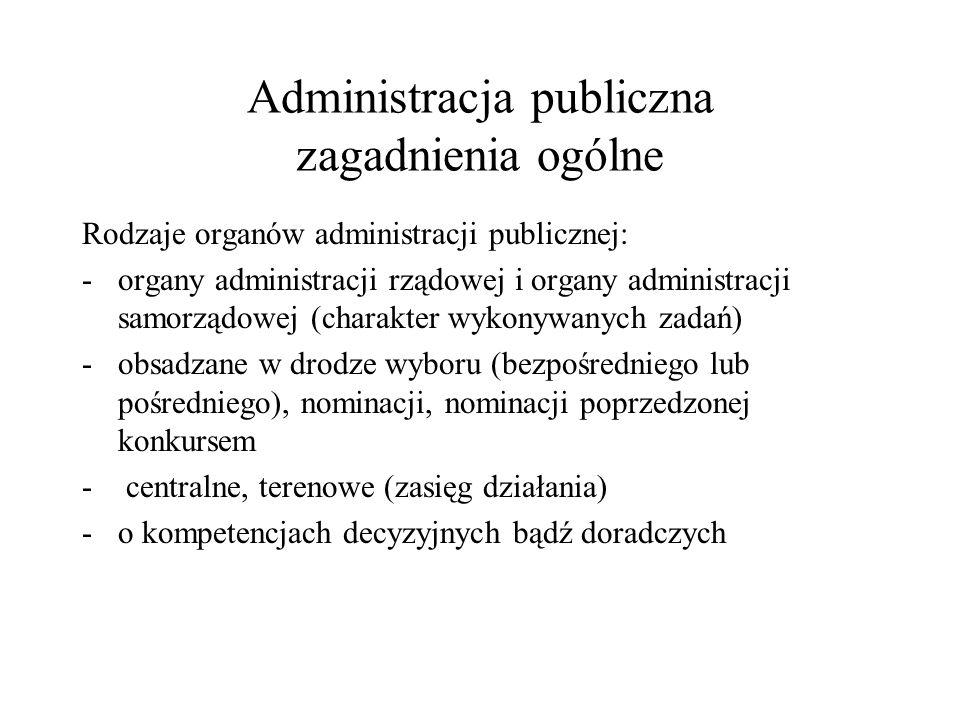 Administracja publiczna zagadnienia ogólne Rodzaje organów administracji publicznej: -organy administracji rządowej i organy administracji samorządowe