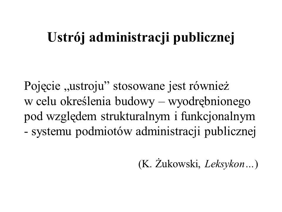 """Ustrój administracji publicznej Pojęcie """"ustroju"""" stosowane jest również w celu określenia budowy – wyodrębnionego pod względem strukturalnym i funkcj"""