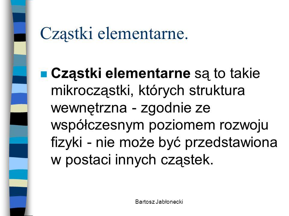 Bartosz Jabłonecki Cząstki elementarne.