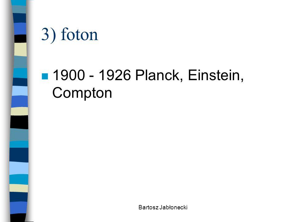 Bartosz Jabłonecki 3) foton n 1900 - 1926 Planck, Einstein, Compton