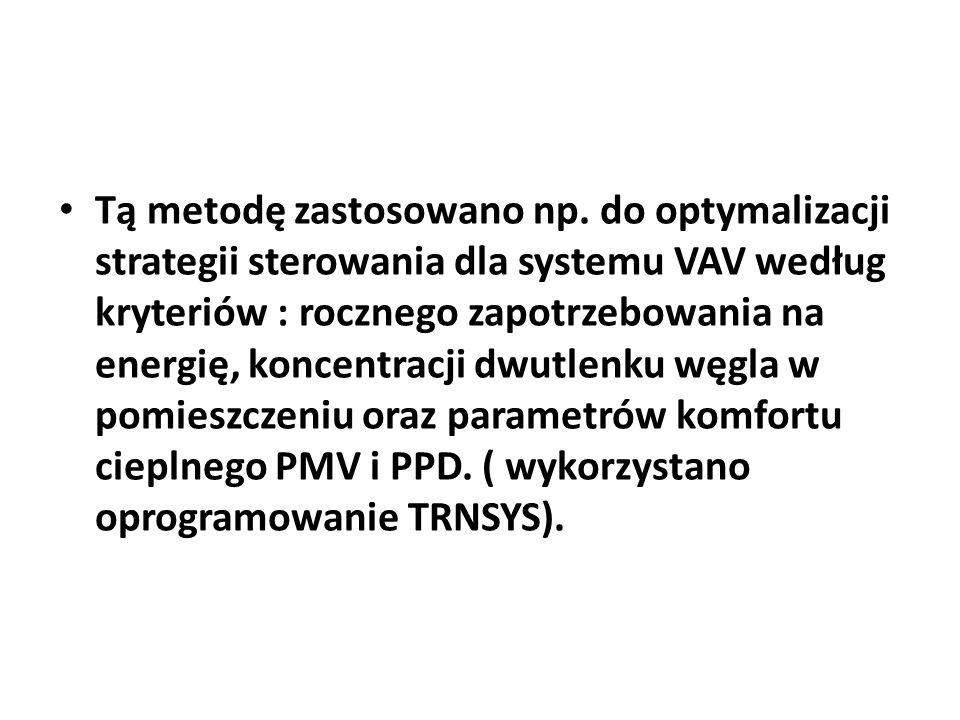 Tą metodę zastosowano np. do optymalizacji strategii sterowania dla systemu VAV według kryteriów : rocznego zapotrzebowania na energię, koncentracji d