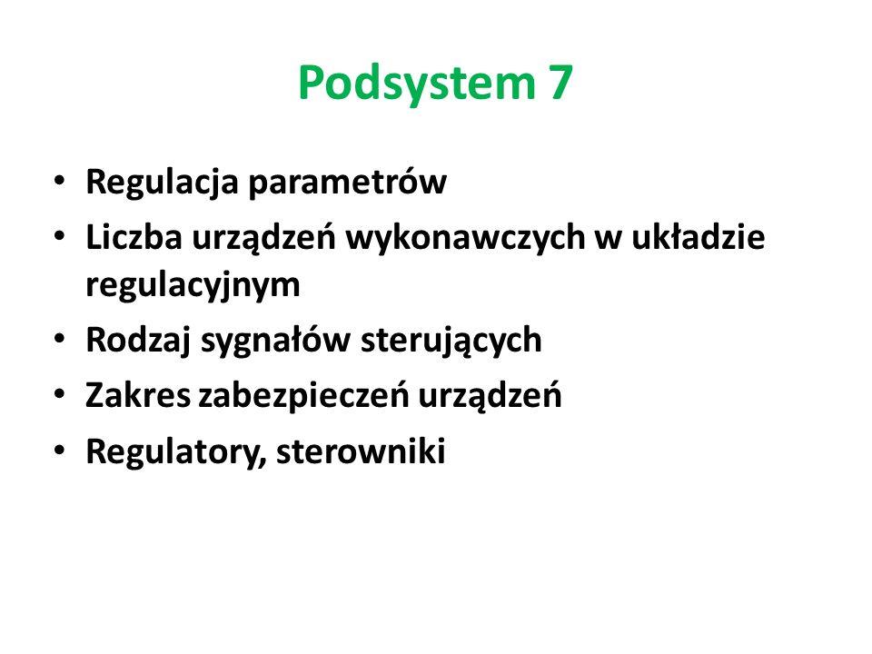Podsystem 7 Regulacja parametrów Liczba urządzeń wykonawczych w układzie regulacyjnym Rodzaj sygnałów sterujących Zakres zabezpieczeń urządzeń Regulat