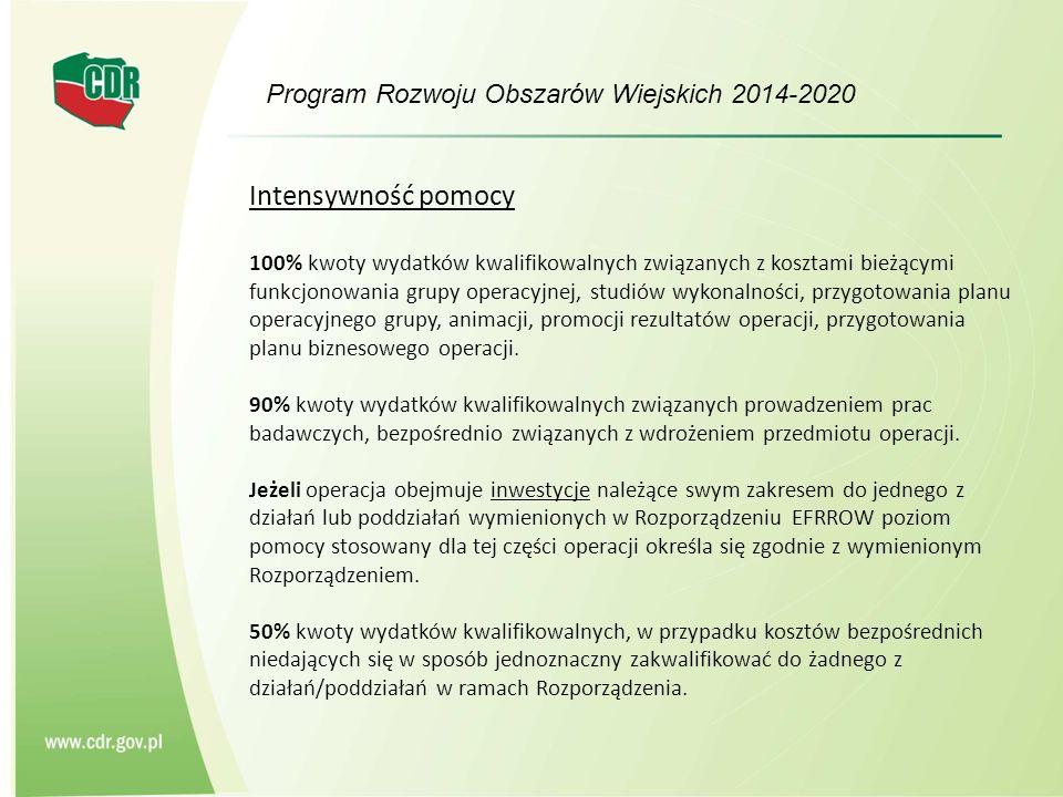 Program Rozwoju Obszarów Wiejskich 2014-2020 Intensywność pomocy 100% kwoty wydatków kwalifikowalnych związanych z kosztami bieżącymi funkcjonowania grupy operacyjnej, studiów wykonalności, przygotowania planu operacyjnego grupy, animacji, promocji rezultatów operacji, przygotowania planu biznesowego operacji.