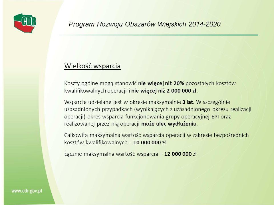 Program Rozwoju Obszarów Wiejskich 2014-2020 Wielkość wsparcia Koszty ogólne mogą stanowić nie więcej niż 20% pozostałych kosztów kwalifikowalnych operacji i nie więcej niż 2 000 000 zł.