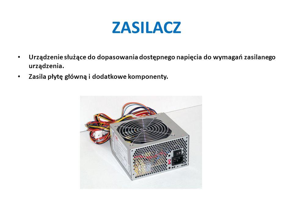ZASILACZ Urządzenie służące do dopasowania dostępnego napięcia do wymagań zasilanego urządzenia. Zasila płytę główną i dodatkowe komponenty.