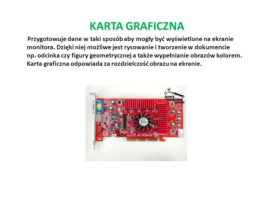 KARTA GRAFICZNA Przygotowuje dane w taki sposób aby mogły być wyświetlone na ekranie monitora.