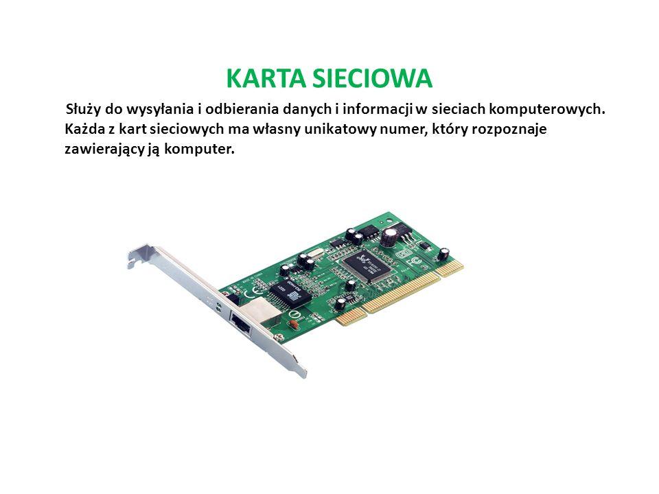 KARTA SIECIOWA Służy do wysyłania i odbierania danych i informacji w sieciach komputerowych. Każda z kart sieciowych ma własny unikatowy numer, który