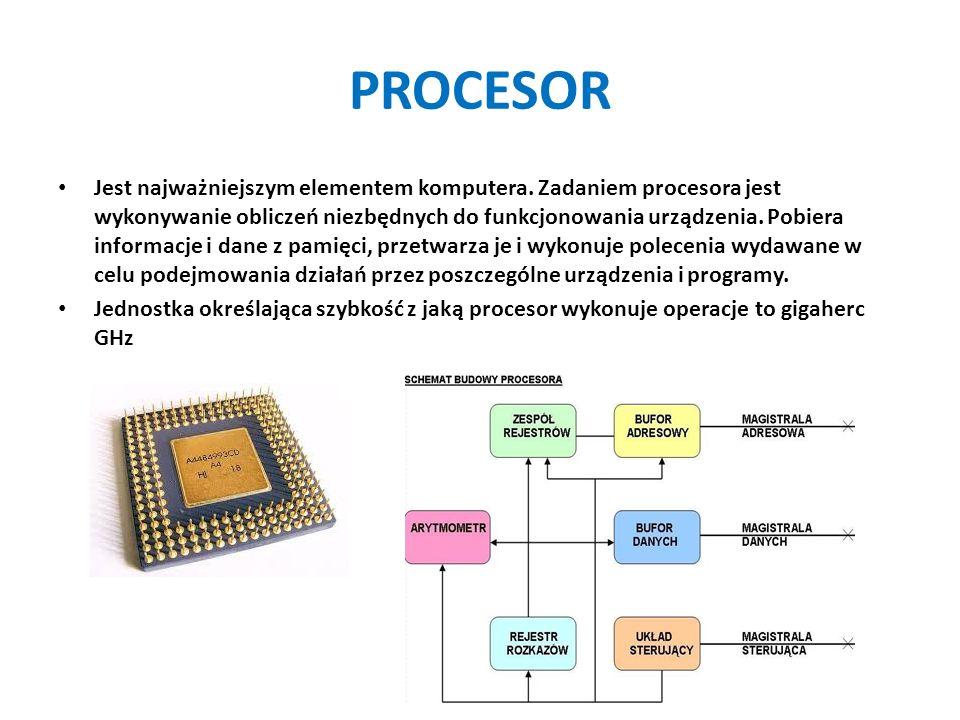 PROCESOR Jest najważniejszym elementem komputera. Zadaniem procesora jest wykonywanie obliczeń niezbędnych do funkcjonowania urządzenia. Pobiera infor