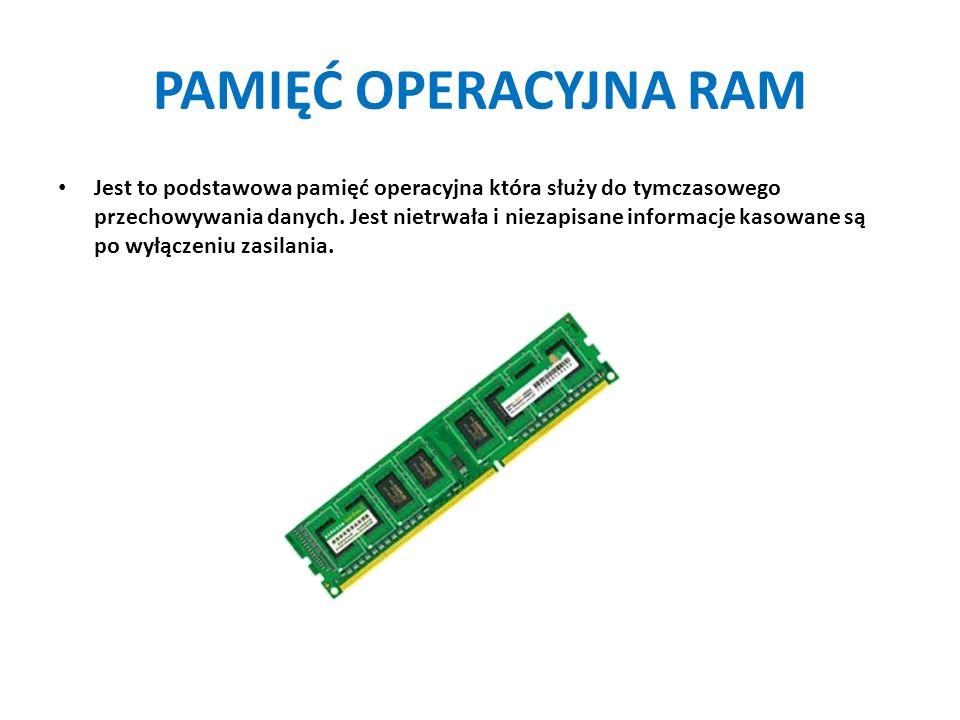 PAMIĘĆ OPERACYJNA RAM Jest to podstawowa pamięć operacyjna która służy do tymczasowego przechowywania danych. Jest nietrwała i niezapisane informacje