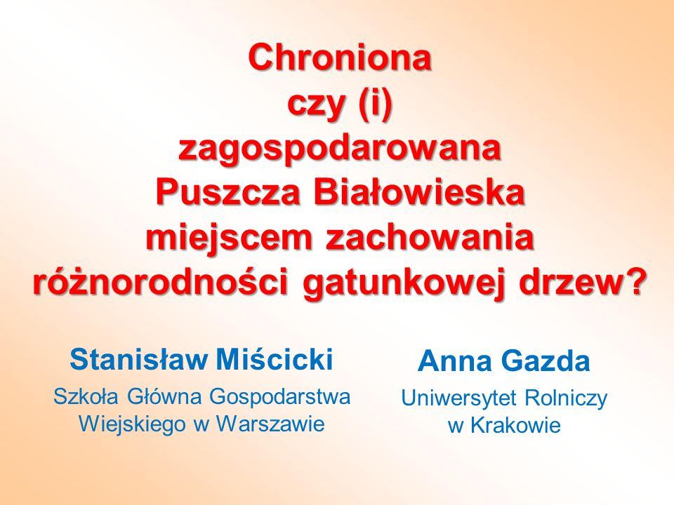 Chroniona czy (i) zagospodarowana Puszcza Białowieska miejscem zachowania różnorodności gatunkowej drzew? Stanisław Miścicki Szkoła Główna Gospodarstw