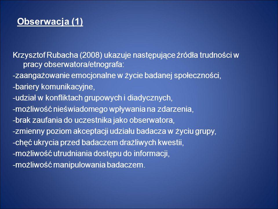 Obserwacja (1) Krzysztof Rubacha (2008) ukazuje następujące źródła trudności w pracy obserwatora/etnografa: -zaangażowanie emocjonalne w życie badanej