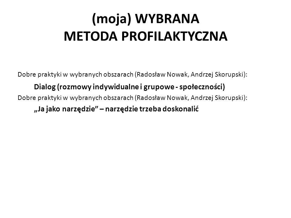 """(moja) WYBRANA METODA PROFILAKTYCZNA Dobre praktyki w wybranych obszarach (Radosław Nowak, Andrzej Skorupski): Dialog (rozmowy indywidualne i grupowe - społeczności) Dobre praktyki w wybranych obszarach (Radosław Nowak, Andrzej Skorupski): """"Ja jako narzędzie – narzędzie trzeba doskonalić"""