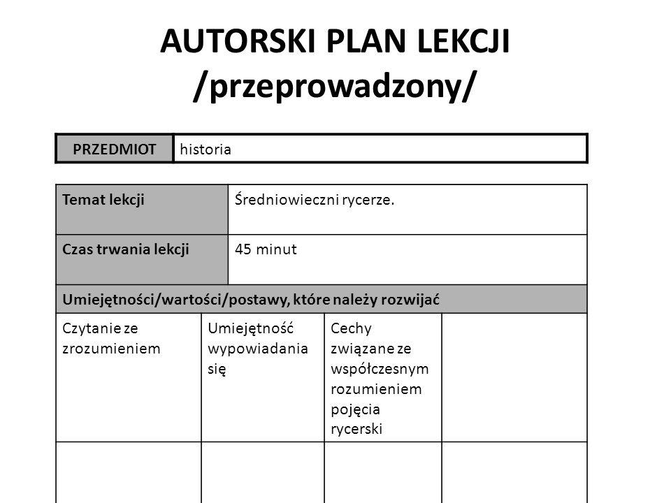 AUTORSKI PLAN LEKCJI /przeprowadzony/ PRZEDMIOThistoria Temat lekcjiŚredniowieczni rycerze.