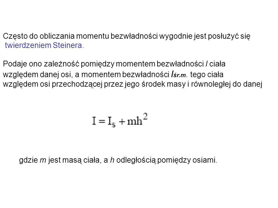 Często do obliczania momentu bezwładności wygodnie jest posłużyć się twierdzeniem Steinera. Podaje ono zależność pomiędzy momentem bezwładności I ciał