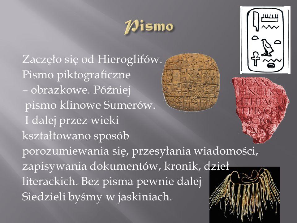 Zaczęło się od Hieroglifów.Pismo piktograficzne – obrazkowe.