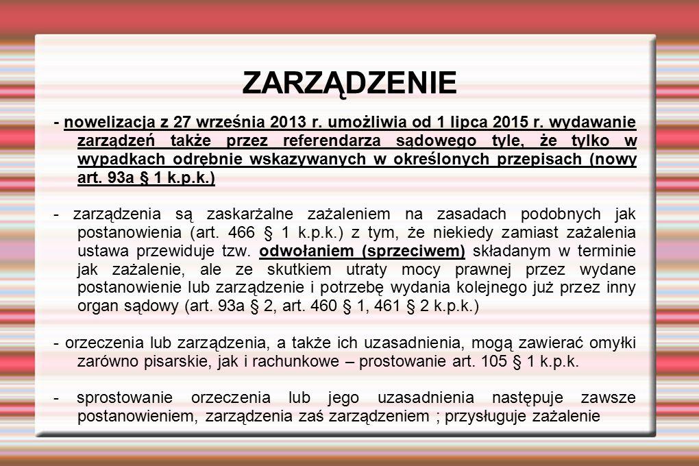 ZARZĄDZENIE - nowelizacja z 27 września 2013 r. umożliwia od 1 lipca 2015 r. wydawanie zarządzeń także przez referendarza sądowego tyle, że tylko w wy