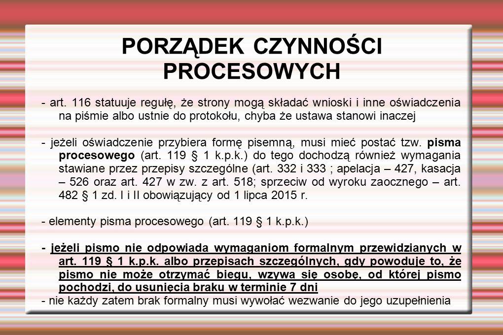 PORZĄDEK CZYNNOŚCI PROCESOWYCH - art. 116 statuuje regułę, że strony mogą składać wnioski i inne oświadczenia na piśmie albo ustnie do protokołu, chyb