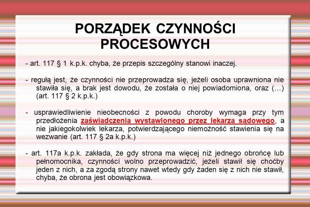 PORZĄDEK CZYNNOŚCI PROCESOWYCH - art. 117 § 1 k.p.k. chyba, że przepis szczególny stanowi inaczej. - regułą jest, że czynności nie przeprowadza się, j