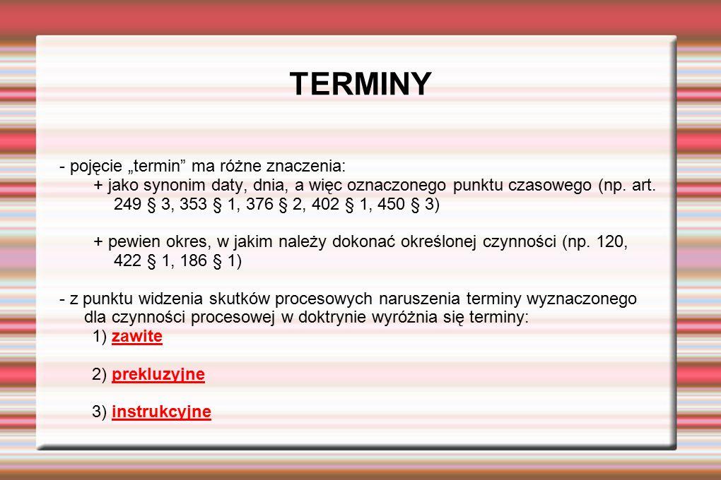 """TERMINY - pojęcie """"termin"""" ma różne znaczenia: + jako synonim daty, dnia, a więc oznaczonego punktu czasowego (np. art. 249 § 3, 353 § 1, 376 § 2, 402"""