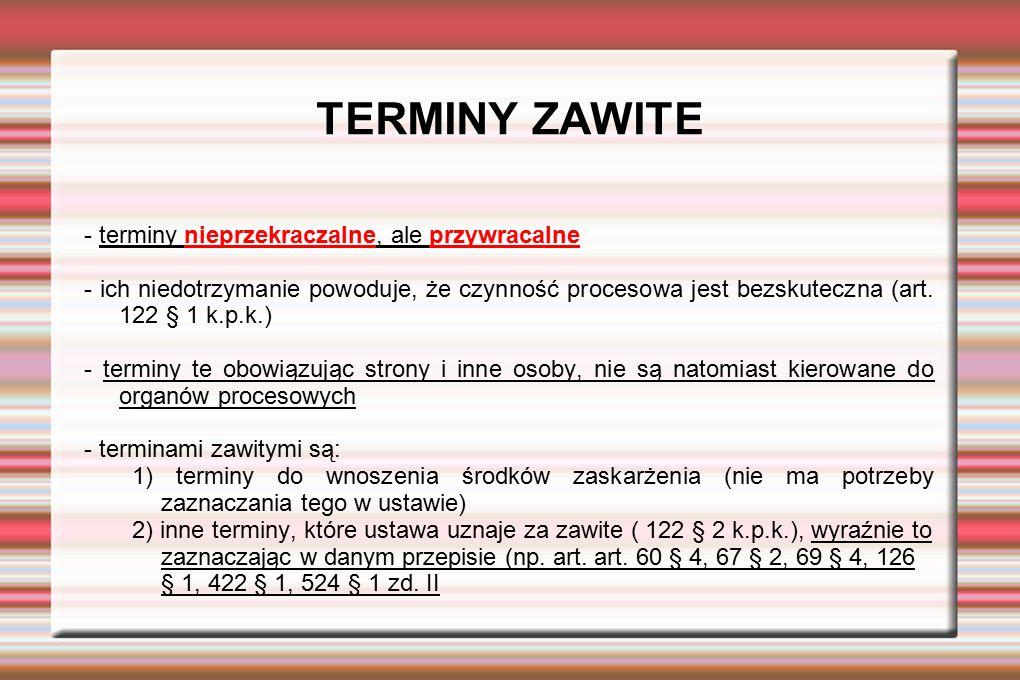 TERMINY ZAWITE - terminy nieprzekraczalne, ale przywracalne - ich niedotrzymanie powoduje, że czynność procesowa jest bezskuteczna (art. 122 § 1 k.p.k