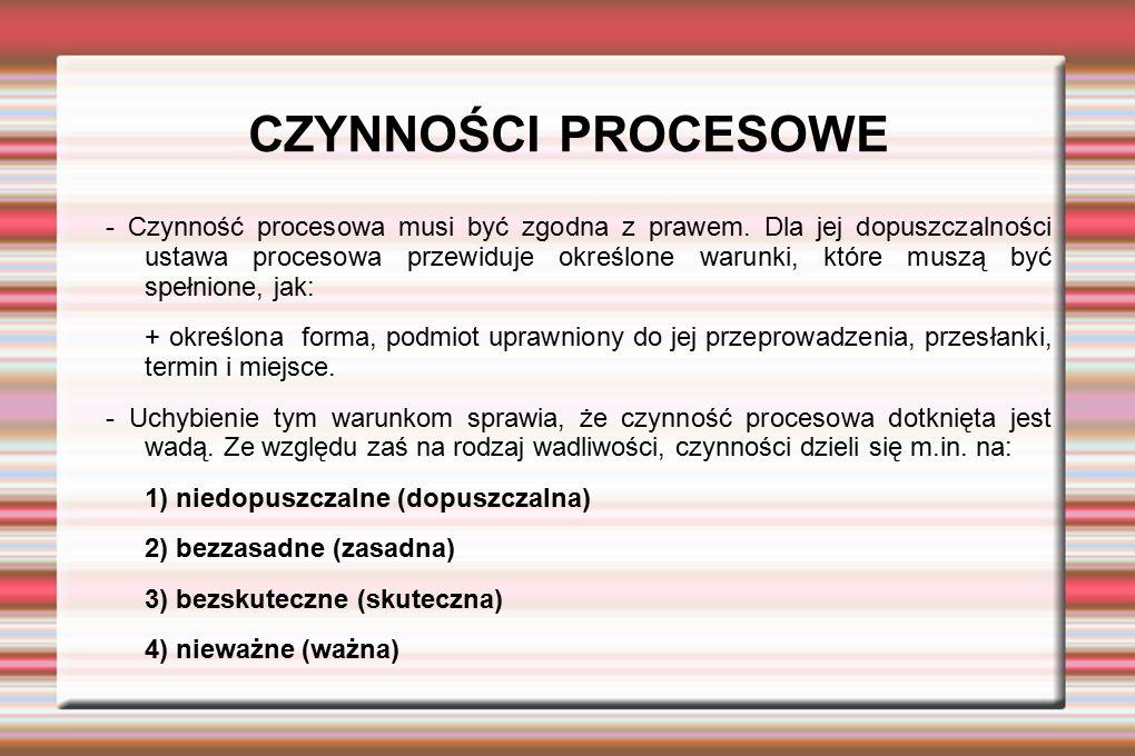 CZYNNOŚCI PROCESOWE - Czynność procesowa musi być zgodna z prawem. Dla jej dopuszczalności ustawa procesowa przewiduje określone warunki, które muszą