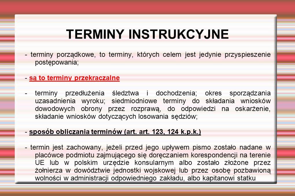 TERMINY INSTRUKCYJNE - terminy porządkowe, to terminy, których celem jest jedynie przyspieszenie postępowania; - są to terminy przekraczalne - terminy