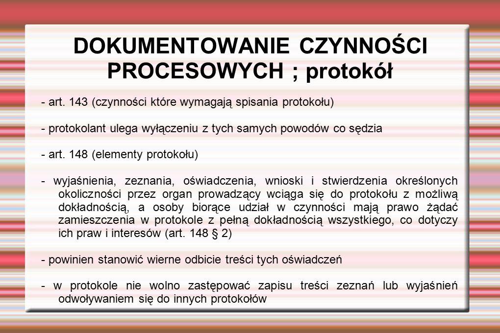 DOKUMENTOWANIE CZYNNOŚCI PROCESOWYCH ; protokół - art. 143 (czynności które wymagają spisania protokołu) - protokolant ulega wyłączeniu z tych samych