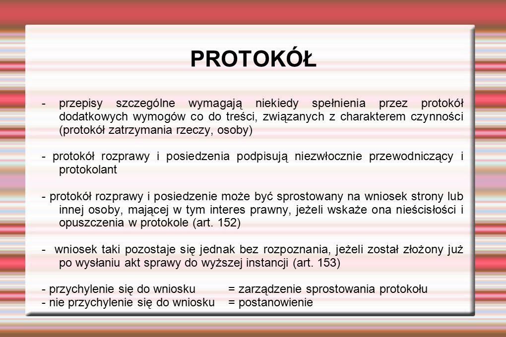 PROTOKÓŁ - przepisy szczególne wymagają niekiedy spełnienia przez protokół dodatkowych wymogów co do treści, związanych z charakterem czynności (proto