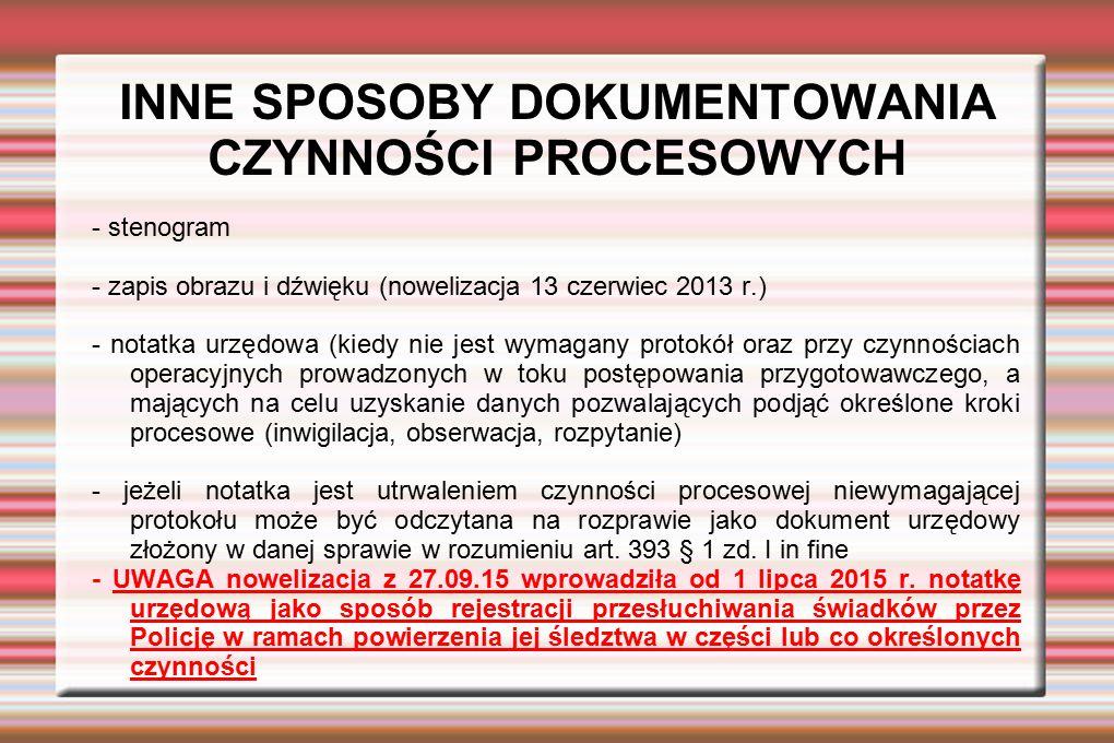 INNE SPOSOBY DOKUMENTOWANIA CZYNNOŚCI PROCESOWYCH - stenogram - zapis obrazu i dźwięku (nowelizacja 13 czerwiec 2013 r.) - notatka urzędowa (kiedy nie
