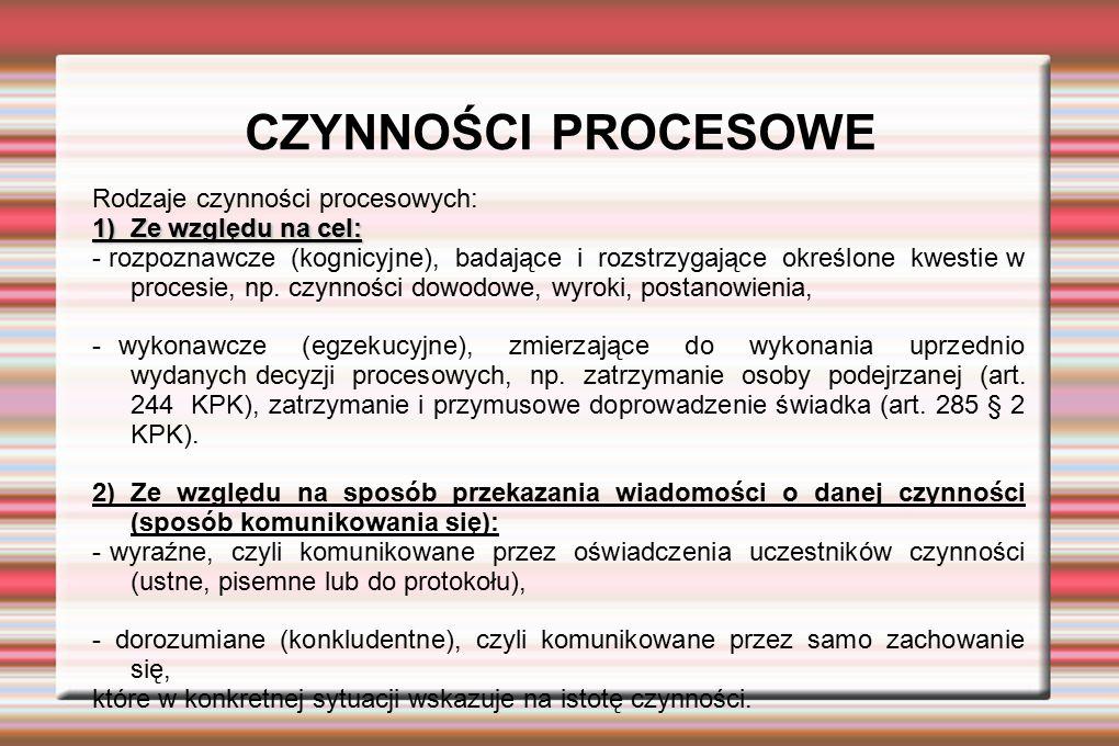 CZYNNOŚCI PROCESOWE Rodzaje czynności procesowych: 1) Ze względu na cel: - rozpoznawcze (kognicyjne), badające i rozstrzygające określone kwestie w pr